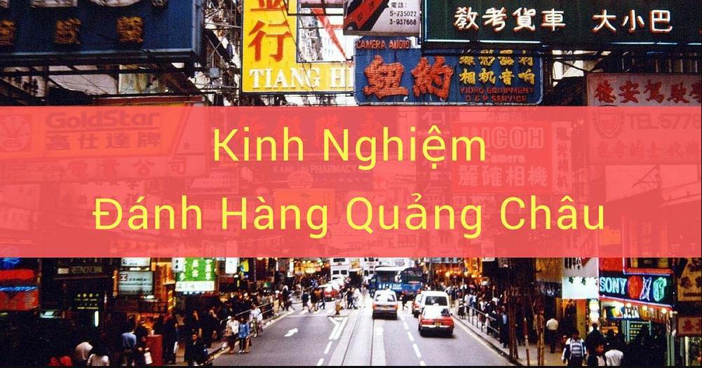 Kinh nghiệm đánh hàng Quảng Châu Trung Quốc