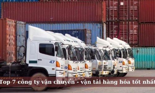 Top 7 công ty vận tải hàng hóa, vận chuyển chất lượng nhất