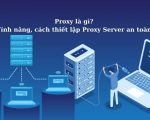 Proxy là gì? Tính năng, cách thiết lập Proxy Server an toàn