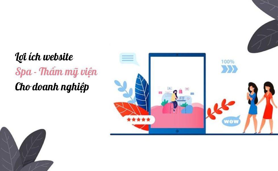 Lợi ích website spa - thẩm mỹ đem lại cho doanh nghiệp